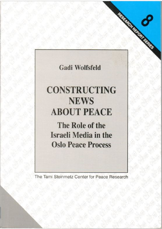 Constructing News about Peace: The Role of the Israeli Media in the Oslo Peace Process - Gadi Wolfsfeld