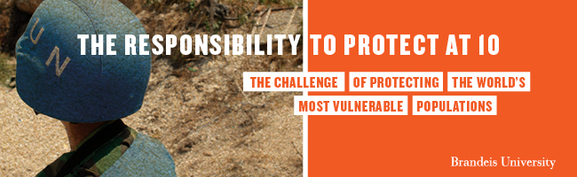 The Responsibility to Protect at 10 - The challenge of protecting the world's most vulnerable populations - Brandeis University
